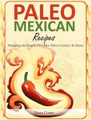Paleo Mexican Recipes - Preparing the Simple Tex-Mex Paleo Cuisines At Home