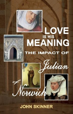 Love Is His Meaning. the Impact of Julian of Norwich