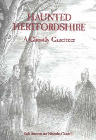 Haunted Hertfordshire: A Ghostly Gazetteer