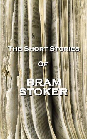 The Short Stories Of Bram Stoker