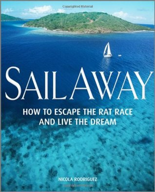 Sail Away: How to Escape the Rat Race and Live the Dream