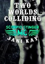 Two Worlds Colliding (Scorpio Stinger MC, #1) Pdf Book