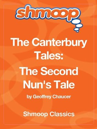 The Canterbury Tales: The Second Nun's Tale: Complete Text with Integrated Study Guide from Shmoop