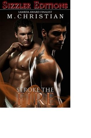 STROKE THE FIRE: The Best ManLove Fiction of M. Christian [The Sizzler Best of Library #5]