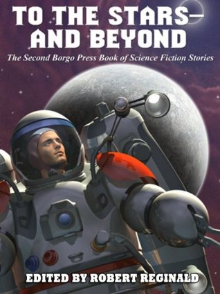 To The Stars - And Beyond: The Second Borgo Press Book Of Science Fiction Stories