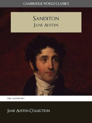 SANDITON and A MEMOIR OF JANE AUSTEN (Cambridge World Classics) Complete Unfinished Novel Sanditon by Jane Austen and Biography by James Edward Austen (Leigh) (Annotated) (Complete Works of Jane Austen) NOOKbook