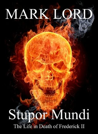 Stupor Mundi: The Life in Death of Frederick II