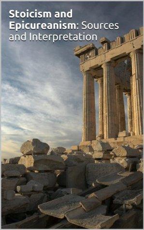 Stoicism and Epicureanism: Sources and Interpretation