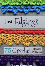 Just Edgings: 75 Crochet Border Patterns to Inspire Your Next Project Book