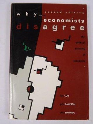 Why Economists Disagree: The Political Economy of Economics
