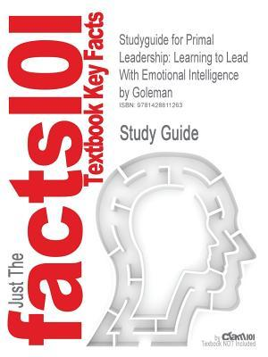 Studyguide for Primal Leadership: Learning to Lead with Emotional Intelligence