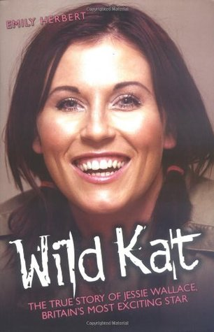 Wild Kat: The True Story of Jessie Wallace, Britain's Most Exciting Star