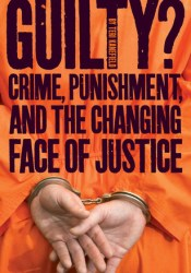 Guilty?: Crime, Punishment, and the Changing Face of Justice Pdf Book