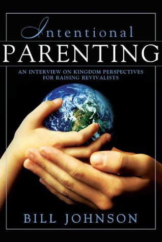 Intentional Parenting : Kingdom Perspective on Raising Revivalists