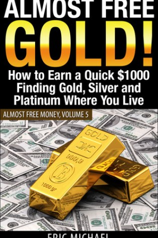 Almost Free Gold (Almost Free Money, #6) Book Pdf ePub