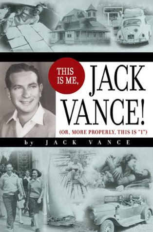 """This Is Me, Jack Vance!: Or, More Properly, This Is """"I"""""""