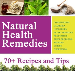 Natural Health Remedies For Everything: Embarassing Stomach Problems, Heartburn, High/Low Blood Pressure, Sleep Disorders, Stress, Depression etc