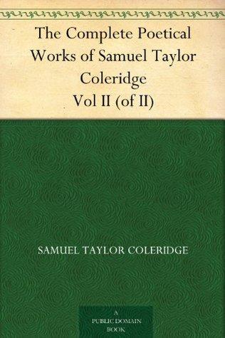 The Complete Poetical Works of Samuel Taylor Coleridge Vol II