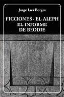 Ficciones / El Aleph / El informe de Brodie