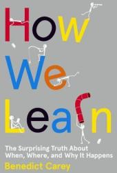 How We Learn: The Surprising Truth About When, Where, and Why It Happens Book