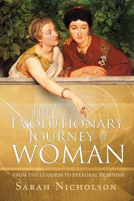 The Evolutionary Journey of Woman: From the Goddess to Integral Feminism