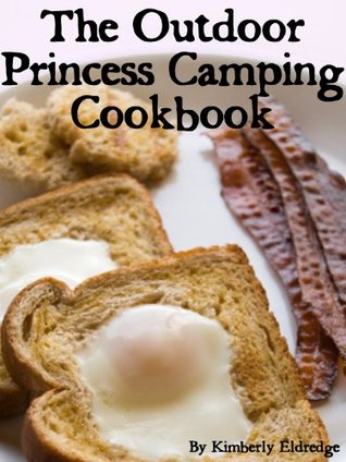 The Outdoor Princess Camping Cookbook: 30+ Fast & Easy Recipes for Cooking Outside