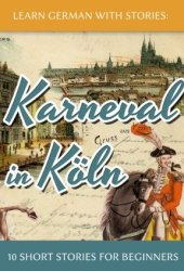 Learn German with Stories: Karneval in Köln - 10 Short Stories for Beginners (Dino lernt Deutsch, #3)