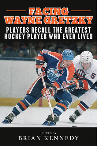 Facing Wayne Gretzky: Players Recall the Greatest Hockey Player Who Ever Lived