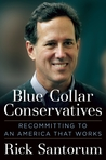 Blue Collar Conservatives: Recommitting to an America That Works