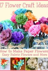 17 Flower Craft Ideas: How to Make Paper Flowers, Easy Fabric Flowers and More Book Pdf