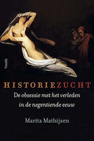 Historiezucht. De obsessie met het verleden in de negentiende eeuw