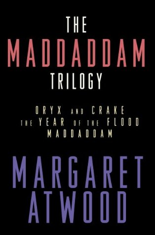The MaddAddam Trilogy: Oryx and Crake / The Year of the Flood / MaddAddam