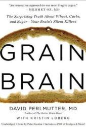 Grain Brain: The Surprising Truth about Wheat, Carbs,  and Sugar--Your Brain's Silent Killers Book Pdf