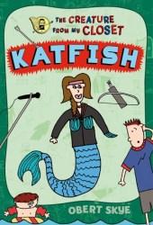 Katfish (The Creature from My Closet, #4)