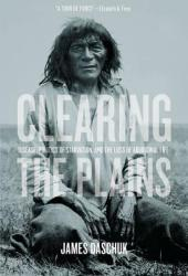 Clearing the Plains: Disease, Politics of Starvation, and the Loss of Aboriginal Life Book Pdf