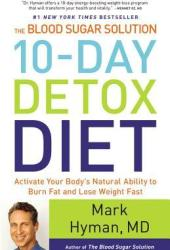 The Blood Sugar Solution 10-Day Detox Diet: Activate Your Body's Natural Ability to Burn Fat and Lose Weight Fast Book