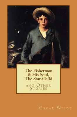 """""""The Fisherman & His Soul,"""" """"The Star-Child,"""" and Other Stories"""