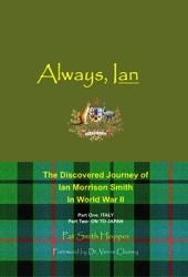 Always, Ian: The Discovered Journey of Ian Morrison Smith In World War II