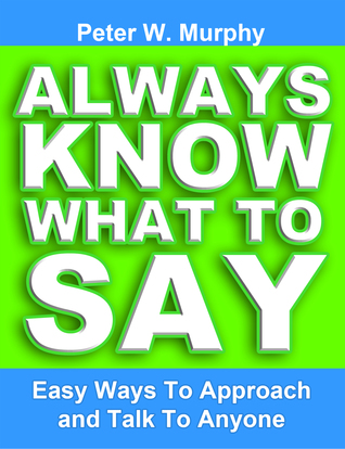 Always Know What To Say - Easy Ways To Approach And Talk To Anyone Book Cover