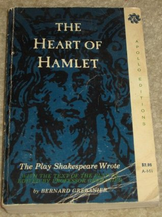 The Heart of Hamlet: The Play Shakespeare Wrote with the Text of the Play as Edited by Professor Grebanier