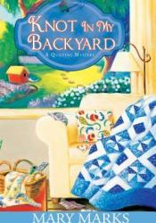 Knot In My Backyard (A Quilting Mystery, #2) Pdf Book