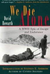 We Die Alone: A WWII Epic of Escape and Endurance Pdf Book