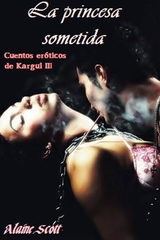 La princesa sometida (Cuentos eróticos de Kargul #3)