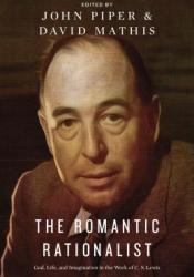 The Romantic Rationalist: God, Life, and Imagination in the Work of C. S. Lewis Pdf Book