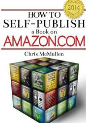 How to Self-Publish a Book on Amazon.com: Writing, Editing, Designing, Publishing, and Marketing Pdf Book