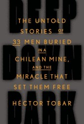 Deep Down Dark: The Untold Stories of 33 Men Buried in a Chilean Mine, and the Miracle That Set Them Free Book Pdf