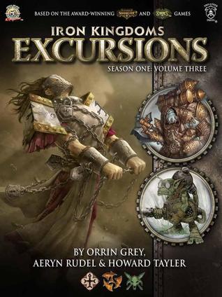 Iron Kingdoms Excursions: Season One, Volume Three