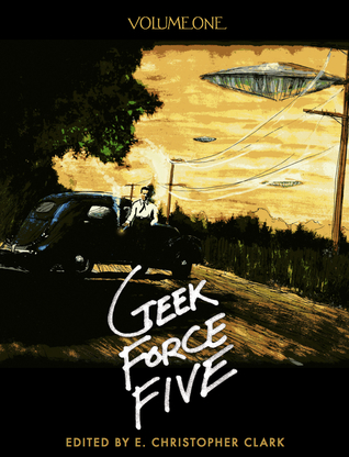 Geek Force Five: Volume One