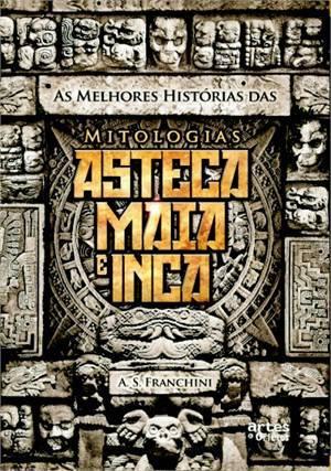 As melhores histórias das mitologias asteca, maia e inca