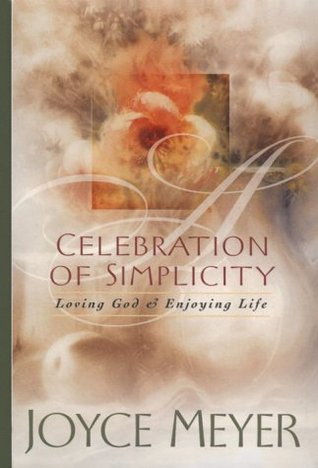 A Celebration of Simplicity: Loving God & Enjoying Life